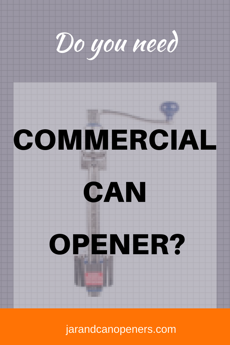 Do you need commercial can opener?